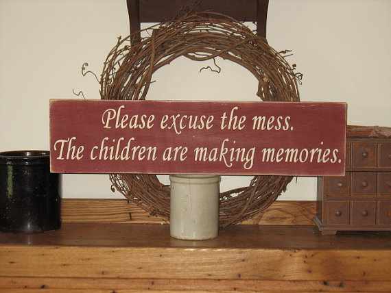 Please Excuse the Mess The Children are Making Memories Wood Sign-Please Excuse the Mess The Children are Making Memories -WOOD SIGN- Home Decor Mothers Day Parent Gift