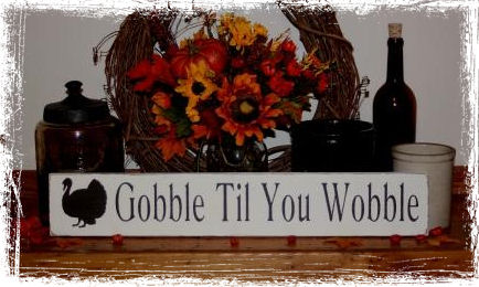 Gobble Til You Wobble Wood Sign-Thanksgiving -Gobble Til You Wobble- Fall Rustic Primitive Wood Sign Holiday Decor Gift