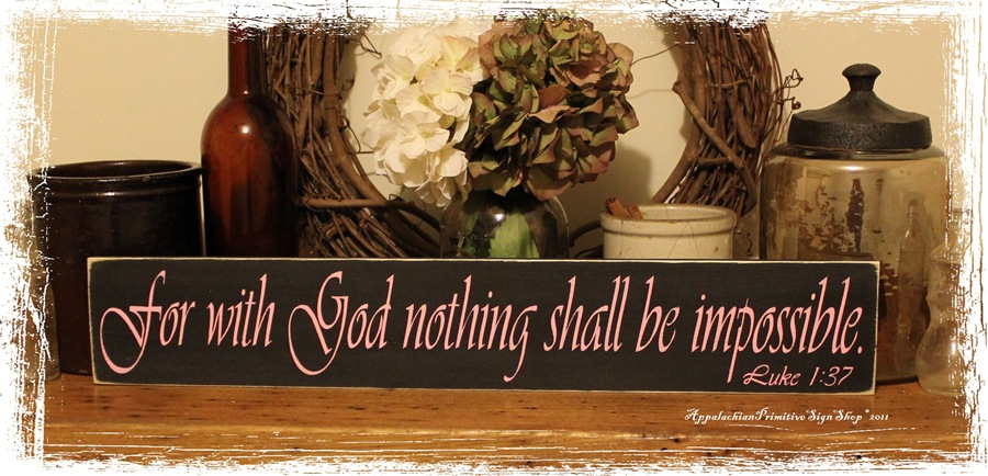 For with God nothing shall be impossible. Luke 137