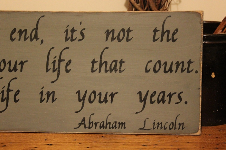 Abraham Lincoln Quote Life In Your Years -Wood Sign- Home Decor-Abraham Lincoln Quote Life In Your Years -Wood Sign- Home Decor