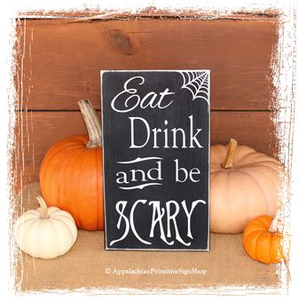 #272 Eat Drink and be Scary-Halloween Decor/Halloween Party Decor/ Primitive Spooky Fall Decor/Kitchen Decor/Fall Sign/Home Decor/Fall Porch Decor/Handcrafted