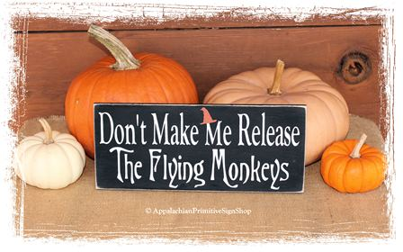 Don't Make Me Release The Flying Monkeys -Witch Halloween Decor/Halloween Party Decor/ Primitive Spooky Fall Decor /Fall Sign/Home Decor/Fall Porch Decor/Handcrafted/Shelf Sitter/Wicked Witch Wizard of Oz