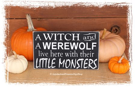 A Witch and a Werewolf live here with their Little Monsters - Halloween Porch Decor/Halloween Party Decor/ Primitive Spooky Fall Decor /Fall Sign/Home Decor/Fall Porch Decor/Handcrafted