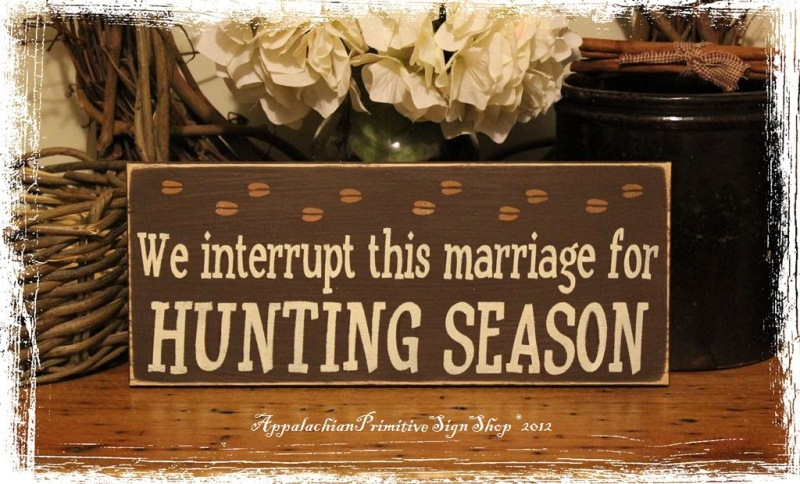 We Interrupt This Marriage For HUNTING SEASON Wood Sign-We Interrupt This Marriage For HUNTING SEASON -Wood SIGN- Hand Painted Deer Hunter Home Decor Gift