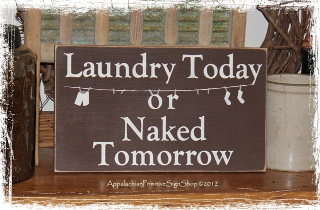 Laundry today or naked tomorrow wood sign for Tomorrow s home