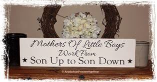 Mothers of Little Boys Work From Son Up To Son Down Wood Sign