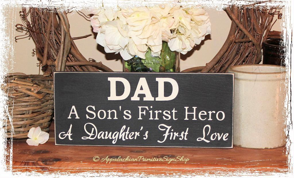 DAD A Son's First Hero A Daughter's First Love APSS -Wood Sign- Father's Day Gift