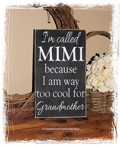 I'm Called Mimi because I'm Too Cool for Grandmother WOOD SIGN Grandparent Family Sign Mothers Day Gift