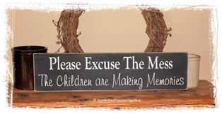 Please Excuse the Mess The Children are Making Memories -WOOD SIGN- New Design Home Decor Family Sign