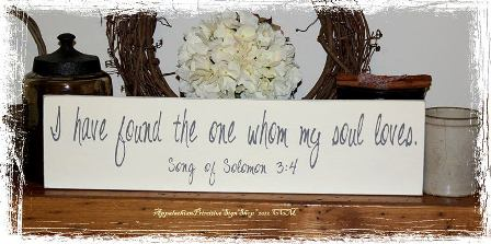 #139 I have found the one whom my soul loves Song of Solomon 34 Wood Sign