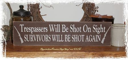 Trespassers Will Be Shot on Sight Survivors Will Be Shot Again Wood Sign