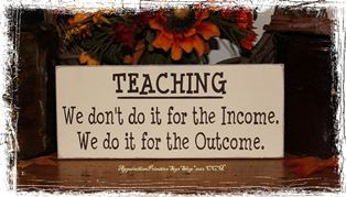 TEACHING We Don't Do It for the Income We Do It for the Outcome -Wood Sign- School Teacher Classroom Gift